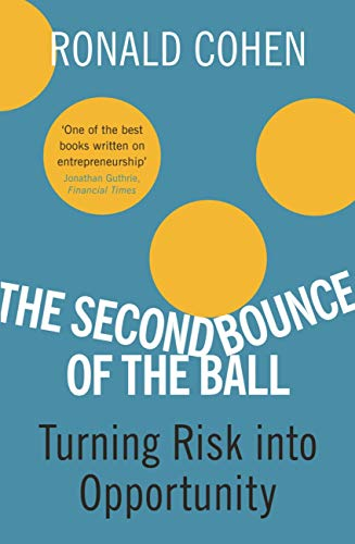 The Second Bounce Of The Ball: Turning Risk Into Opportunity (English Edition) por Ronald Cohen