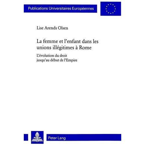 La femme et l'enfant dans les unions illégitimes à Rome: L'évolution du droit jusqu'au début de l'Empire