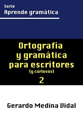Ortografía y gramática para escritores y para curiosos (Aprende gramática nº 2)