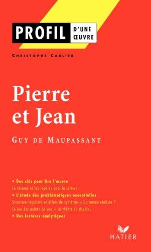 Profil - Maupassant (Guy de) : Pierre et Jean : Analyse littraire de l'oeuvre (Profil d'une Oeuvre t. 207)