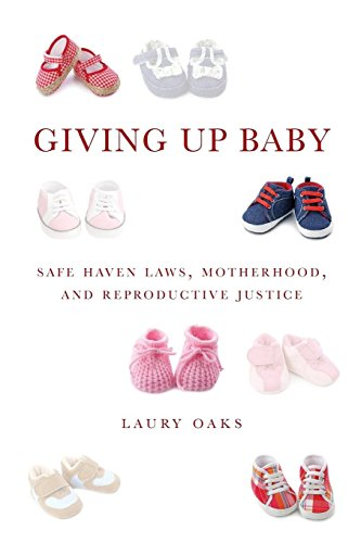 Giving Up Baby : Sahe Haven Laws, Motherhood, and Reproductive Justice