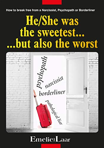 How to break free from a Narcissist, Psychopath or Borderline: He/She was the sweetest but also the worst... (English Edition)