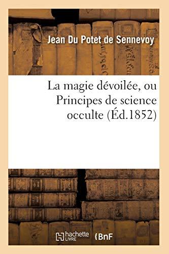 La magie dévoilée, ou Principes de science occulte (Éd.1852) par Jean Du Potet de Sennevoy
