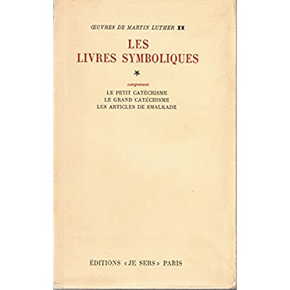 Les Livres symboliques tome 1 comprenant Le petit catéchisme - Le grand catéchisme - Les articles de Smalkade / Oeuvres de Martin Luther II