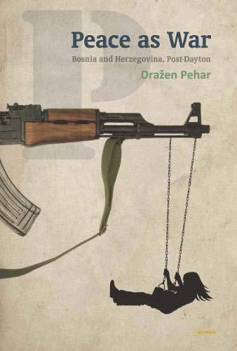 Peace as War: Bosnia-Herzegovina, Post-Dayton