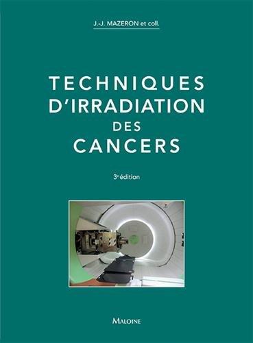 Techniques d'irradiation des cancers par Collectif