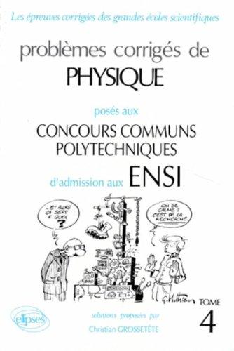 Problèmes corrigés de physique posés aux concours communs polytechniques d'admission aux ENSI (options M, P, P'): T.4