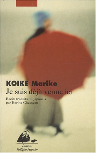 Je suis déjà venue ici / Mariko Koike | Koike, Mariko (1952-....). Auteur