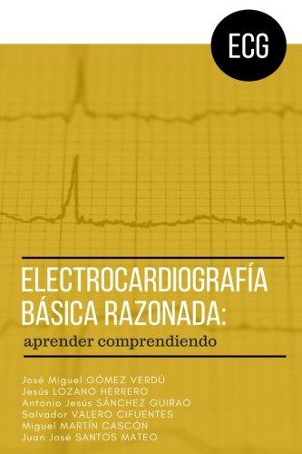 Electrocardiografia basica razonada: aprender comprendiendo por Jose Miguel Gomez Verdu MD