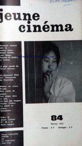 JEUNE CINEMA [No 84] du 01/02/1975 - LE CINEMA ITALIEN - GIANNI AMELIO - LUIGI MAGNI - RONCONI - PASCAL THOMAS - UNIVERSITE DE VINCENNES - MARKER DE RETOUR PARADE - UNE PARTIE DE PLAISIR - LES DOIGTS DANS LA TETE - LE LOUP DES STEPPES - FENDER L'INDIEN - LE SHERIF EN PRISON - CHINATOWN.