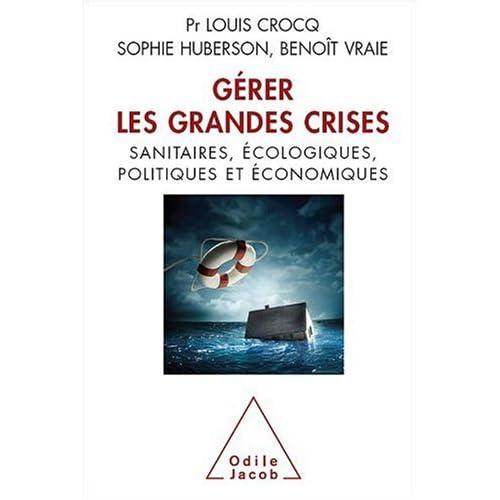 Gérer les grandes crises : Sanitaires, écologiques, politiques et économiques