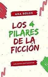 Los 4 pilares de la ficción: El escenario, los personajes, la estructura y el narrador (Biblioteca del escritor nº 1)