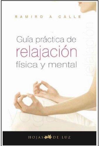 Descargar Libro GUIA PRACTICA DE RELAJACION FISICA Y MENTAL (2010) de RAMIRO CALLE