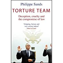 Torture Team: Deception, Cruelty and the Compromise of Law