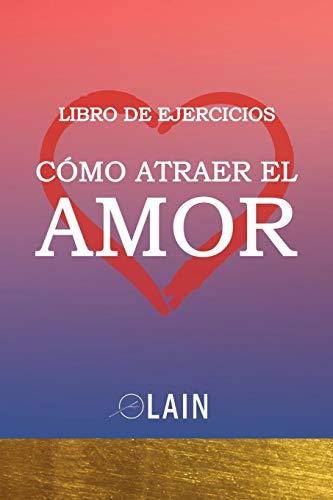 Cómo atraer el Amor: Libro de Ejercicios