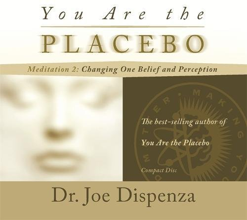 You Are the Placebo Meditation 2: Changing One Belief and Perception (Revised Edition)