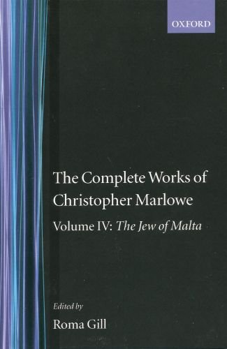 The Complete Works of Christopher Marlowe: The Jew of Malta Volume IV