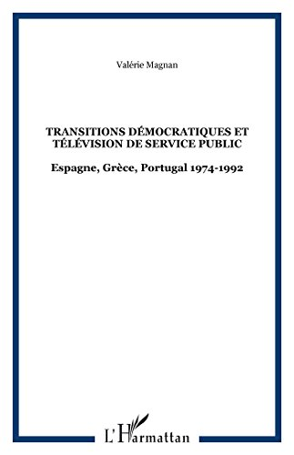 Transitions démocratiques et télévision de service public : Espagne, Grèce, Portugal 1974-1992 par Valérie Magnan