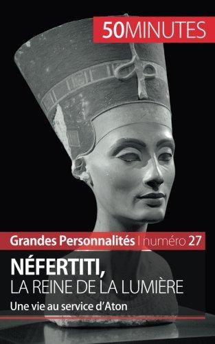 Néfertiti, la reine de la lumière: Une vie au service d'Aton par Mylène Théliol