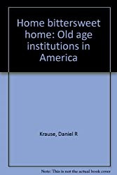 Home bittersweet home: Old age institutions in America
