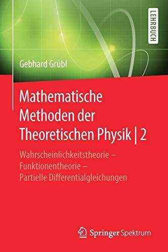 Mathematische Methoden der Theoretischen Physik | 2: Wahrscheinlichkeitstheorie – Funktionentheorie - Partielle Differentialgleichungen