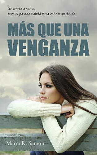 Más que una venganza: Se sentía a salvo, pero el pasado volvió para cobrar su deuda por María R. Samón
