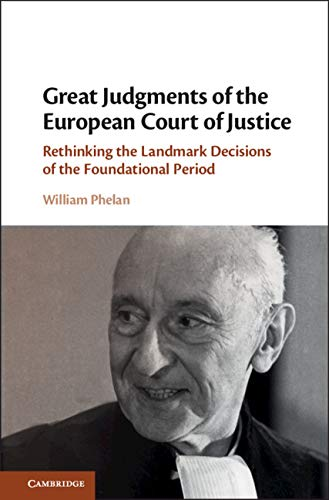 Great Judgments of the European Court of Justice: Rethinking the Landmark Decisions of the Foundational Period Landmark Cases