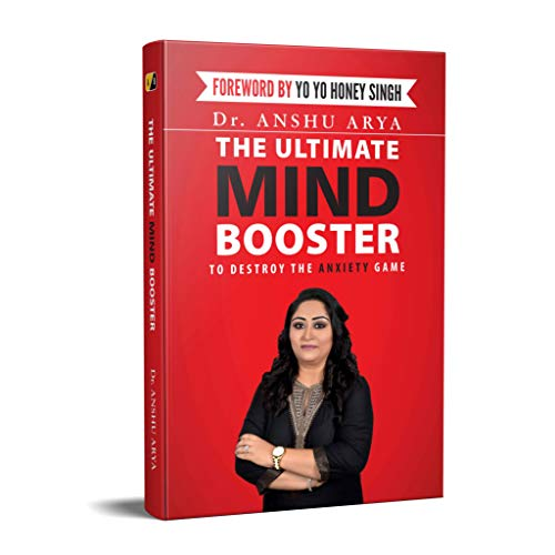 THE ULTIMATE MIND BOOSTER : To Destroy the Anxiety Game : FOREWORD BY YO YO HONEY SINGH