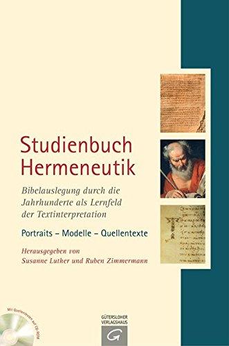 Studienbuch Hermeneutik: Bibelauslegung durch die Jahrhunderte als Lernfeld der Textinterpretation. Portraits - Modelle - Quellentexte. Mit Quellentexten-CD-ROM