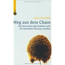Weg aus dem Chaos: Das Hans-mein-Igel-Syndrom oder Die Borderline-Störung verstehen