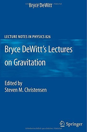 Bryce DeWitt's Lectures on Gravitation (Lecture Notes in Physics) 2011 edition by DeWitt, Bryce (2011) Paperback
