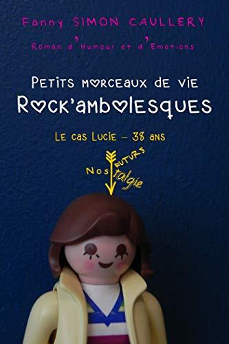 Petits morceaux de vie rock'ambolesques: Le cas Lucie - 38 ans