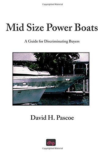 Mid Size Power Boats: A Guide for Discriminating Buyers 1st edition by Pascoe, David H (2003) Paperback