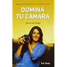 Domina Tu Cámara. Descubre Los Secretos De La Fotografía Digital (Foto-Ruta)