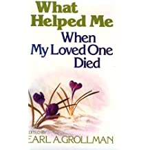 What Helped Me When My Loved One Died by Earl A. Grollman (1982-06-30)
