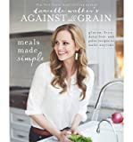 [(Danielle Walker's Against All Grain: Meals Made Simple: Gluten-Free, Dairy-Free, and Paleo Recipes to Make Anytime)] [Author: Danielle Walker] published on (September, 2014)