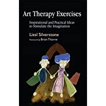 Art Therapy Exercises: Inspirational and Practical Ideas to Stimulate the Imagination