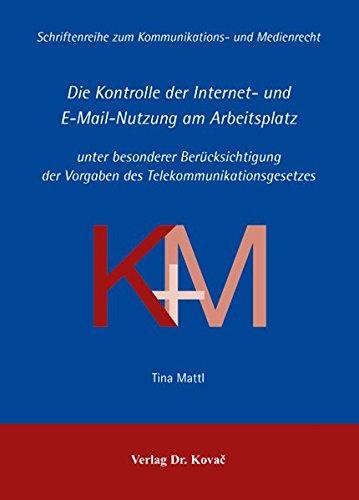 Die Kontrolle der Internet- und E-Mail-Nutzung am Arbeitsplatz: unter besonderer Berücksichtigung der Vorgaben des Telekommunikationsgesetzes