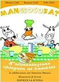 Mangiocosa? L'alimentazione spiegata ai bambini. Ediz. illustrata