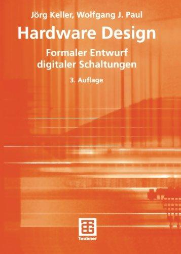 Hardware Design: Formaler Entwurf digitaler Schaltungen (Teubner Texte zur Informatik) (German Edition)