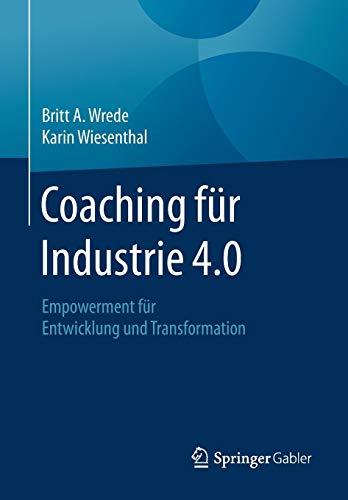 Coaching für Industrie 4.0: Empowerment für Entwicklung und Transformation