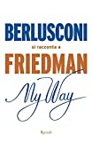 My way. Berlusconi si racconta a Friedman