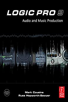 Logic Pro 9: Audio and Music Production by [Cousins, Mark, Hepworth-Sawyer, Russ]