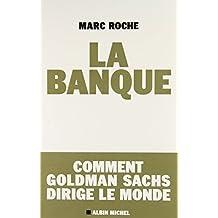 La Banque: Comment Golden Sachs Dirige Le Monde (Essais - Documents)