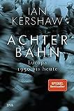 Achterbahn: Europa 1950 bis heute  - Vom Autor des Bestsellers Höllensturz - Ian Kershaw
