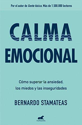 Calma emocional: Por el autor de Gente tóxica. Más de 1.500.000 lectores. (Libro práctico) por Bernardo Stamateas