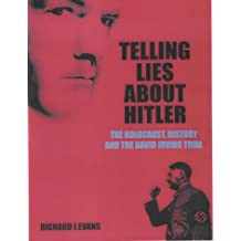 Telling Lies About Hitler: The Holocaust, History and the David Irving Trial by Richard Evans (2002-05-30)