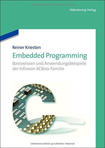 Embedded Programming: Basiswissen und Anwendungsbeispiele der Infineon XC800-Familie