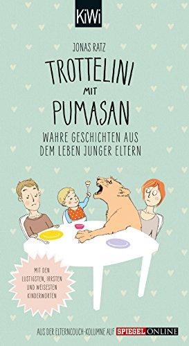 Trottelini mit Pumasan: Wahre Geschichten aus dem Leben junger Eltern. Mit den lustigsten, irrsten und weisesten Kinderworten