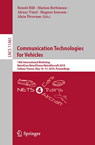 Communication Technologies for Vehicles: 14th International Workshop, Nets4Cars/Nets4Trains/Nets4Aircraft 2019, Colmar, France, May 16-17, 2019, Proceedings ... Science Book 11461) (English Edition)